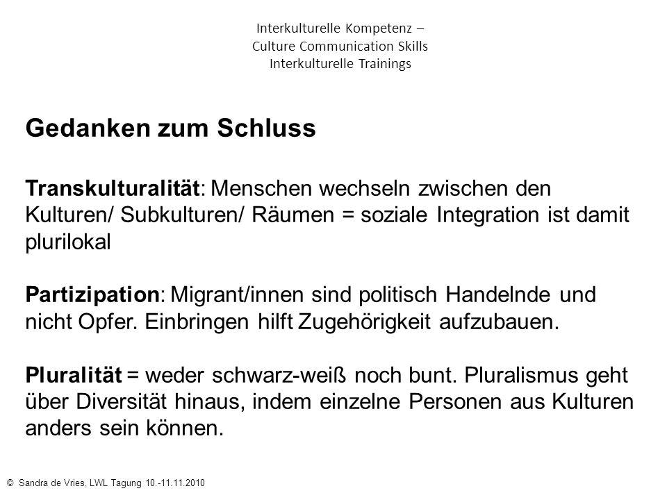 © Sandra de Vries, LWL Tagung 10.-11.11.2010 Interkulturelle Kompetenz – Culture Communication Skills Interkulturelle Trainings Gedanken zum Schluss T