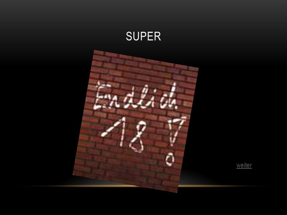 SUPER weiter