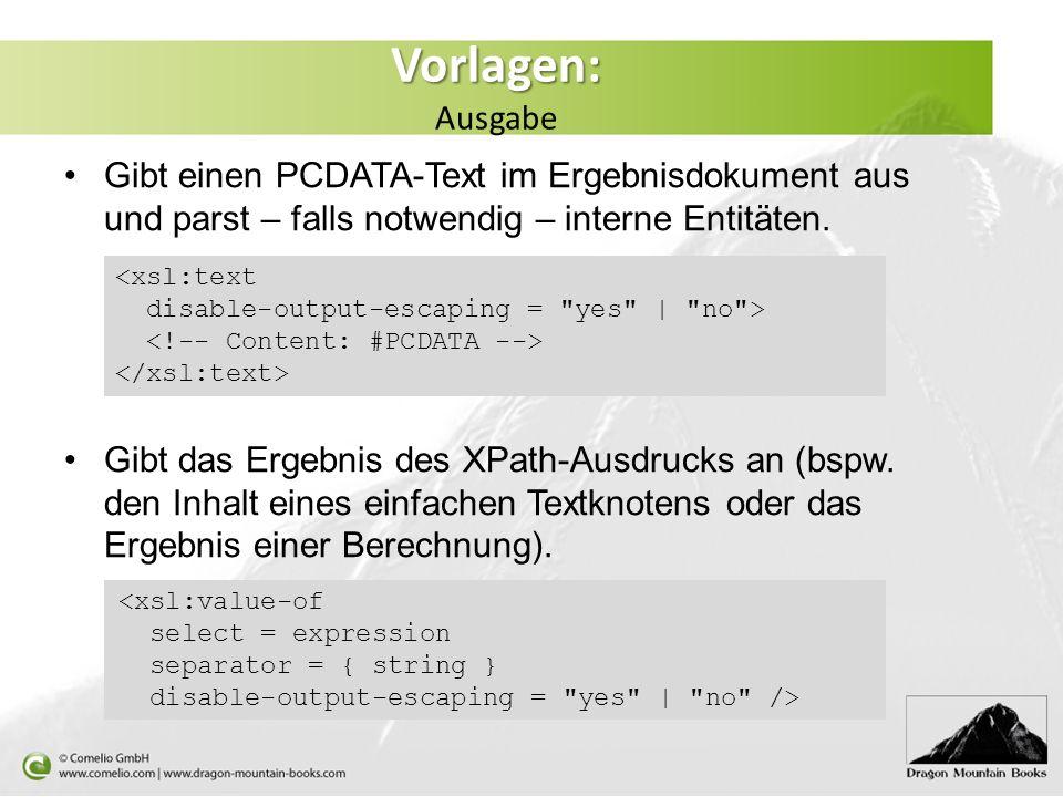 Vorlagen: Vorlagen: Ausgabe Gibt einen PCDATA-Text im Ergebnisdokument aus und parst – falls notwendig – interne Entitäten.