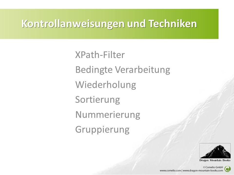 XPath-Filter Bedingte Verarbeitung Wiederholung Sortierung Nummerierung Gruppierung Kontrollanweisungen und Techniken