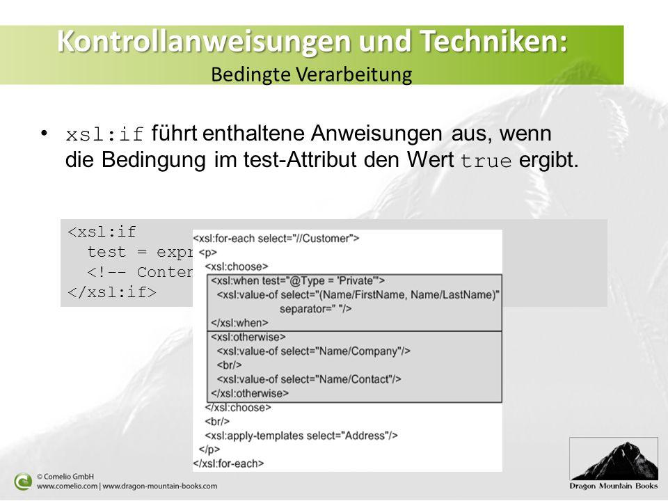 Kontrollanweisungen und Techniken: Kontrollanweisungen und Techniken: Bedingte Verarbeitung xsl:if führt enthaltene Anweisungen aus, wenn die Bedingung im test-Attribut den Wert true ergibt.