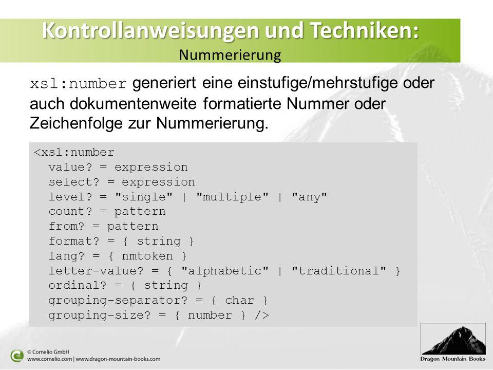 Kontrollanweisungen und Techniken: Kontrollanweisungen und Techniken: Nummerierung xsl:number generiert eine einstufige/mehrstufige oder auch dokumentenweite formatierte Nummer oder Zeichenfolge zur Nummerierung.