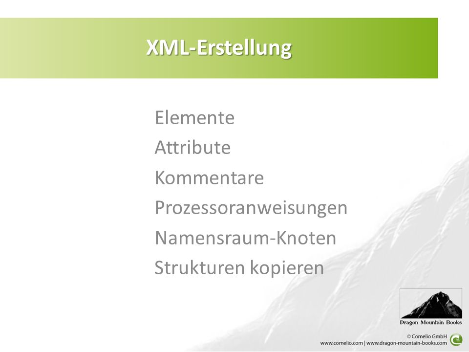 Elemente Attribute Kommentare Prozessoranweisungen Namensraum-Knoten Strukturen kopieren XML-Erstellung