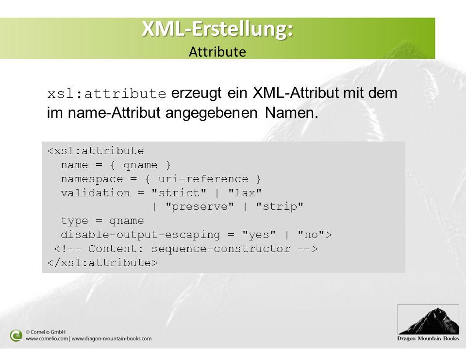 XML-Erstellung: XML-Erstellung: Attribute xsl:attribute erzeugt ein XML-Attribut mit dem im name-Attribut angegebenen Namen.