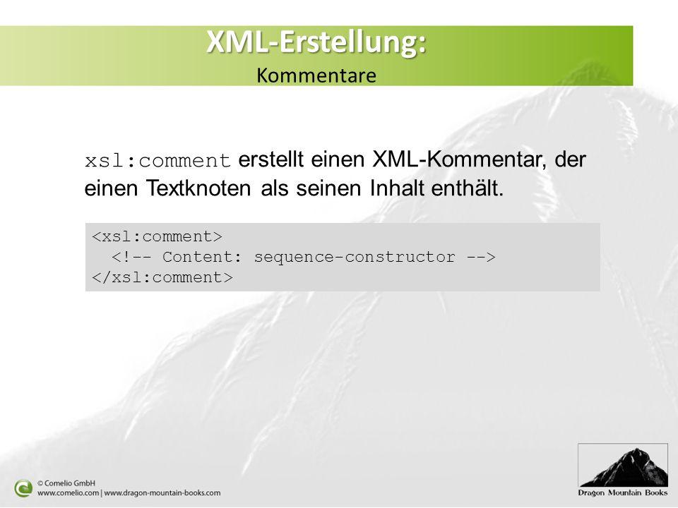 XML-Erstellung: XML-Erstellung: Kommentare xsl:comment erstellt einen XML-Kommentar, der einen Textknoten als seinen Inhalt enthält.