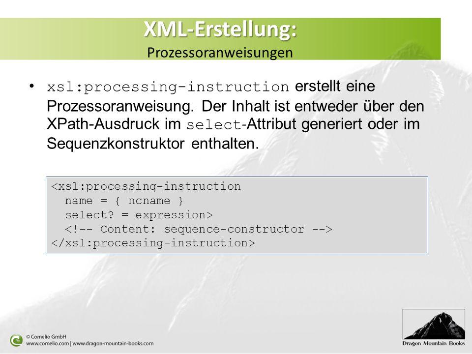 XML-Erstellung: XML-Erstellung: Prozessoranweisungen xsl:processing-instruction erstellt eine Prozessoranweisung.