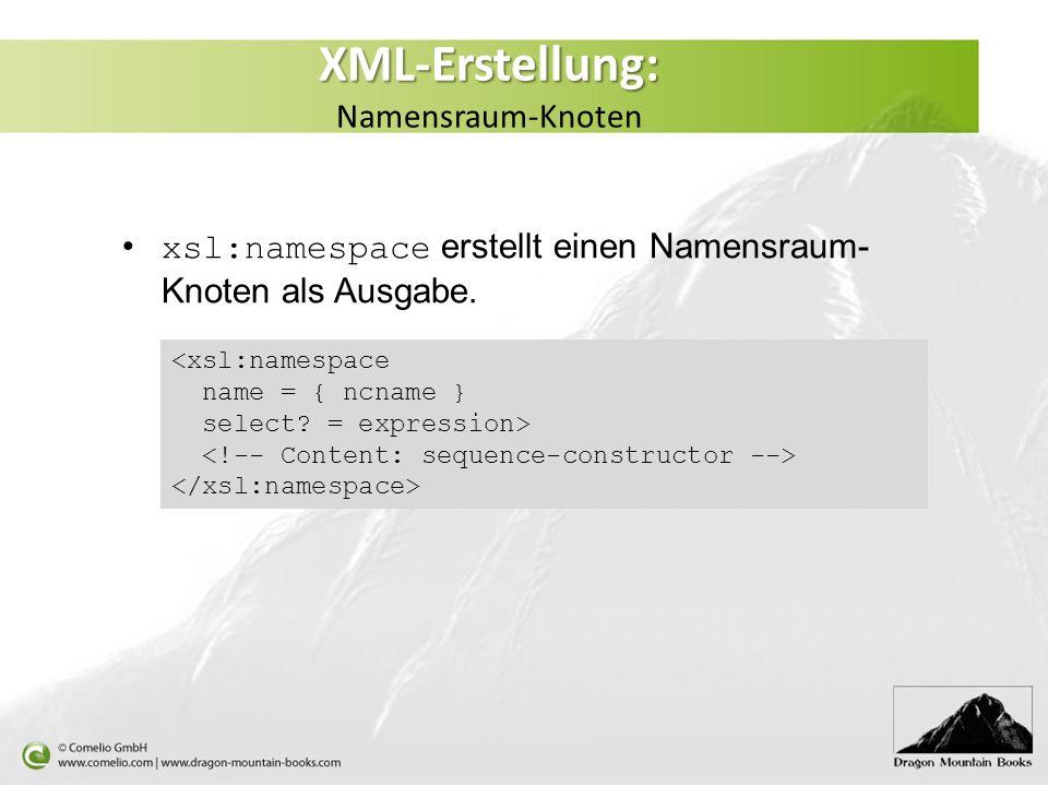 XML-Erstellung: XML-Erstellung: Namensraum-Knoten xsl:namespace erstellt einen Namensraum- Knoten als Ausgabe.