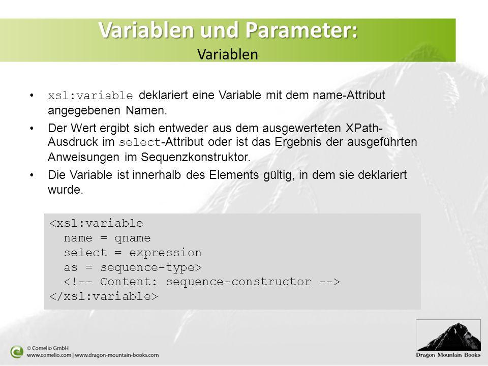 Variablen und Parameter: Variablen und Parameter: Variablen xsl:variable deklariert eine Variable mit dem name-Attribut angegebenen Namen.
