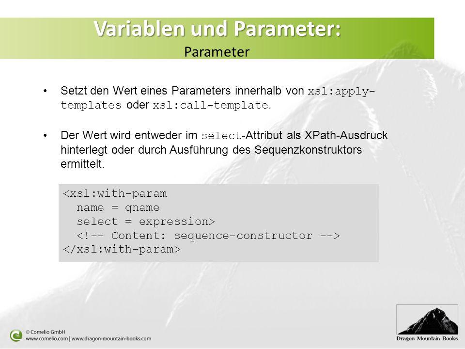 Variablen und Parameter: Variablen und Parameter: Parameter Setzt den Wert eines Parameters innerhalb von xsl:apply- templates oder xsl:call-template.