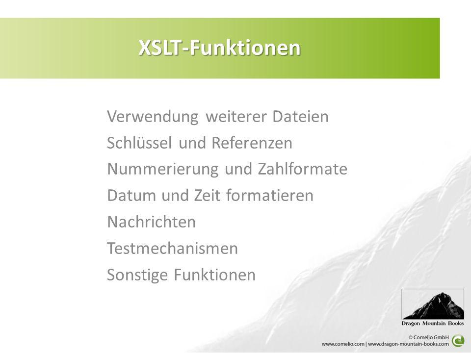Verwendung weiterer Dateien Schlüssel und Referenzen Nummerierung und Zahlformate Datum und Zeit formatieren Nachrichten Testmechanismen Sonstige Funktionen XSLT-Funktionen