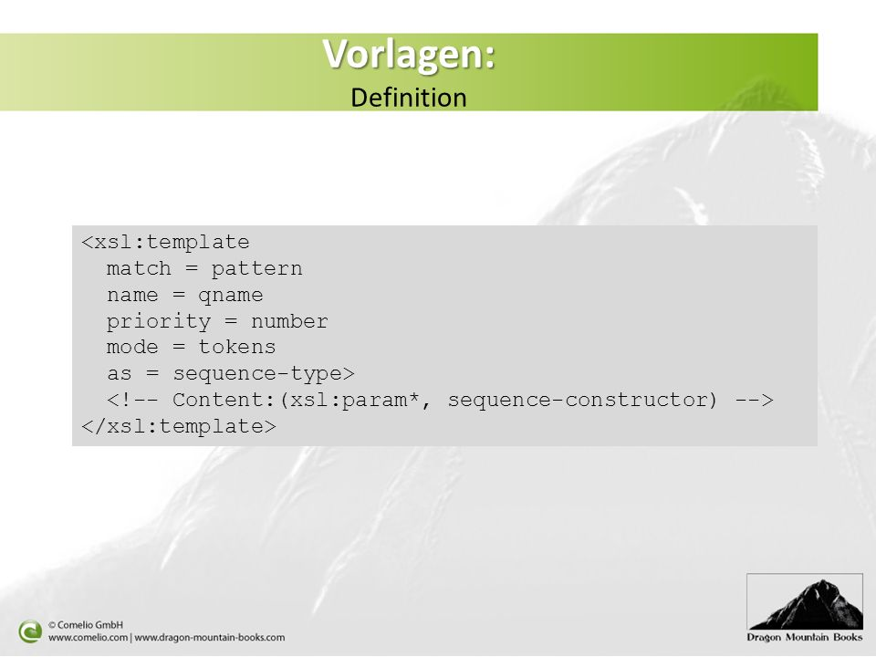 Vorlagen: Vorlagen: Definition <xsl:template match = pattern name = qname priority = number mode = tokens as = sequence-type>