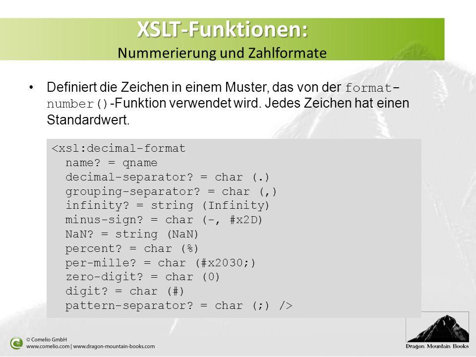 XSLT-Funktionen: XSLT-Funktionen: Nummerierung und Zahlformate Definiert die Zeichen in einem Muster, das von der format- number() -Funktion verwendet wird.