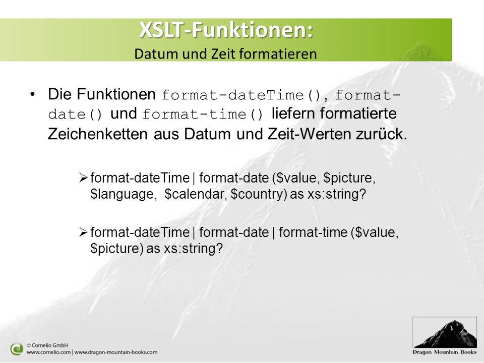 XSLT-Funktionen: XSLT-Funktionen: Datum und Zeit formatieren Die Funktionen format-dateTime(), format- date() und format-time() liefern formatierte Zeichenketten aus Datum und Zeit-Werten zurück.