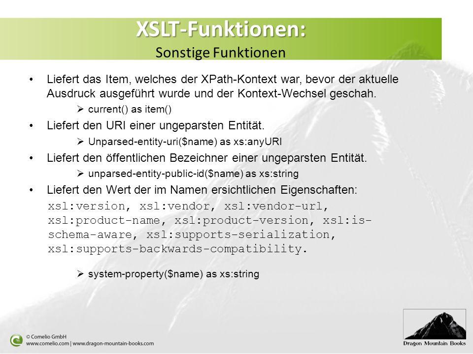 XSLT-Funktionen: XSLT-Funktionen: Sonstige Funktionen Liefert das Item, welches der XPath-Kontext war, bevor der aktuelle Ausdruck ausgeführt wurde und der Kontext-Wechsel geschah.