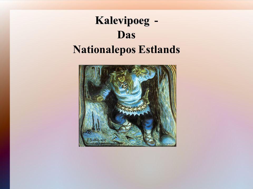 KALEVIPOEG Kalevipoeg ist eine Phantasiefigur von einem Schriftsteller (vergleichbar mit Brüder Grimm in Deutschland).