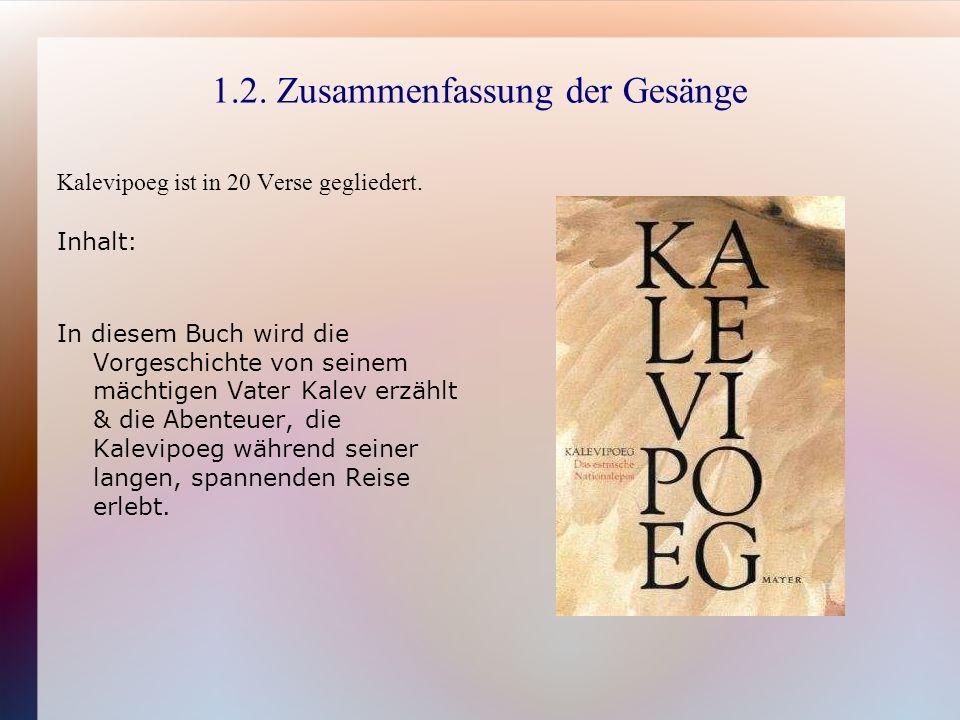 1.2. Zusammenfassung der Gesänge Kalevipoeg ist in 20 Verse gegliedert.