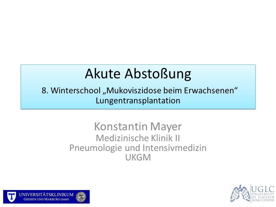 Akute Abstoßung 8. Winterschool Mukoviszidose beim Erwachsenen Lungentransplantation Konstantin Mayer Medizinische Klinik II Pneumologie und Intensivm