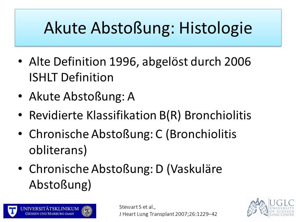 Akute Abstoßung: Histologie Alte Definition 1996, abgelöst durch 2006 ISHLT Definition Akute Abstoßung: A Revidierte Klassifikation B(R) Bronchiolitis