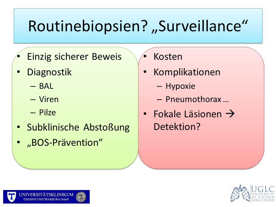 Routinebiopsien? Surveillance Einzig sicherer Beweis Diagnostik – BAL – Viren – Pilze Subklinische Abstoßung BOS-Prävention Kosten Komplikationen – Hy
