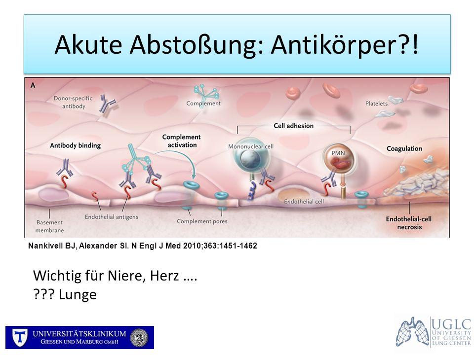Akute Abstoßung: Antikörper?! Nankivell BJ, Alexander SI. N Engl J Med 2010;363:1451-1462 Wichtig für Niere, Herz …. ??? Lunge