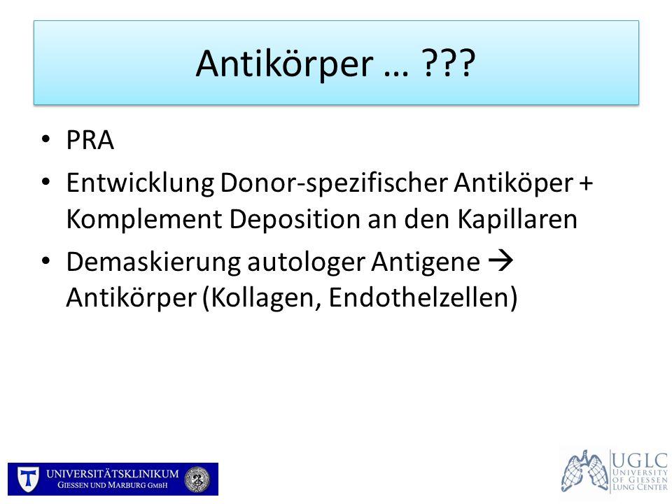 Antikörper … ??? PRA Entwicklung Donor-spezifischer Antiköper + Komplement Deposition an den Kapillaren Demaskierung autologer Antigene Antikörper (Ko