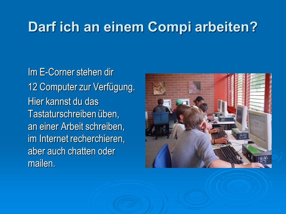 Darf ich an einem Compi arbeiten. Im E-Corner stehen dir 12 Computer zur Verfügung.