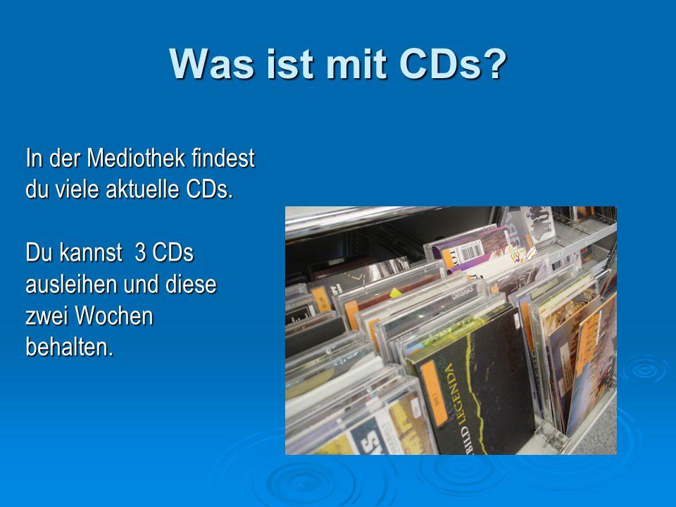 Was ist mit CDs. In der Mediothek findest du viele aktuelle CDs.