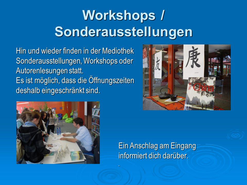 Workshops / Sonderausstellungen Hin und wieder finden in der Mediothek Sonderausstellungen, Workshops oder Autorenlesungen statt.