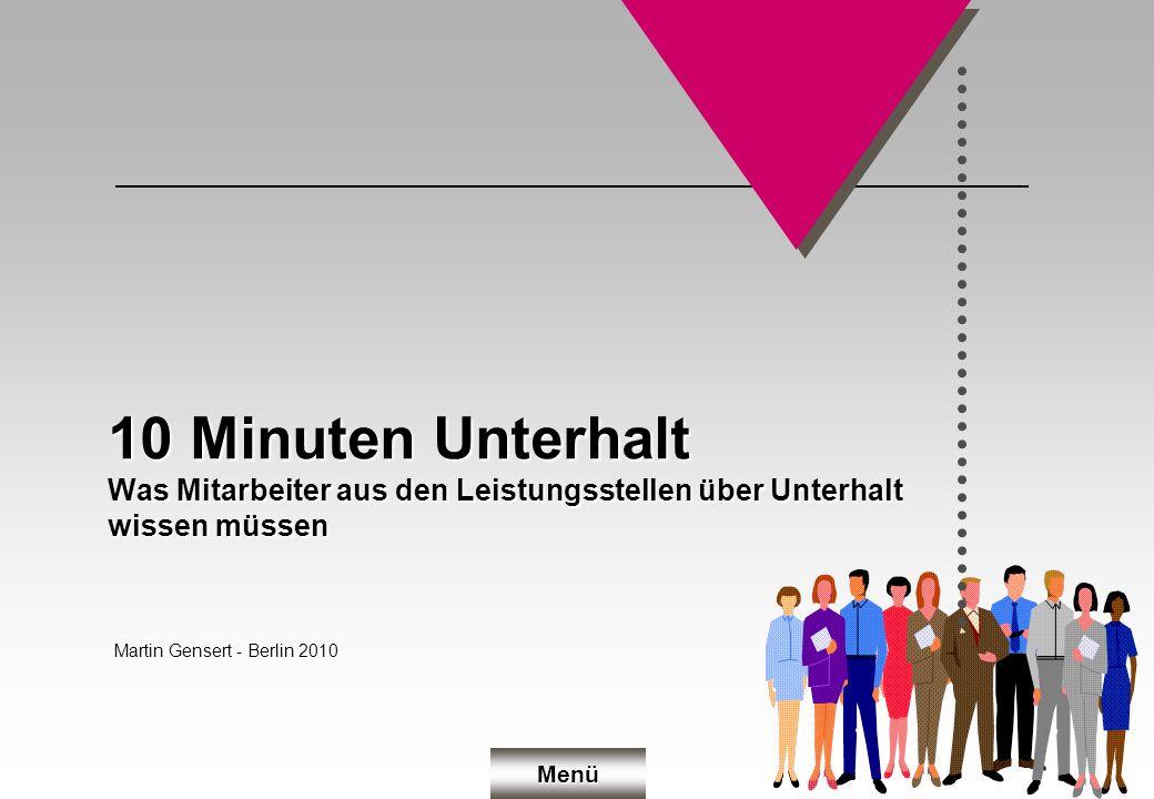 10 Minuten Unterhalt Was Mitarbeiter aus den Leistungsstellen über Unterhalt wissen müssen Martin Gensert - Berlin 2010 Menü