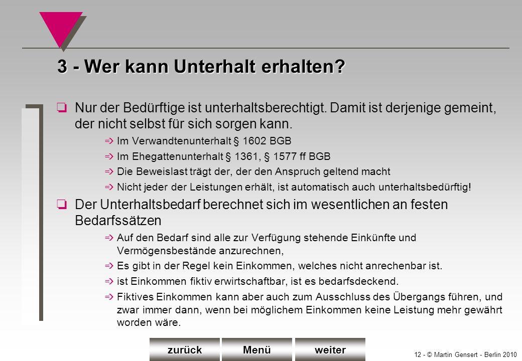 12 - © Martin Gensert - Berlin 2010 3 - Wer kann Unterhalt erhalten? oNur der Bedürftige ist unterhaltsberechtigt. Damit ist derjenige gemeint, der ni