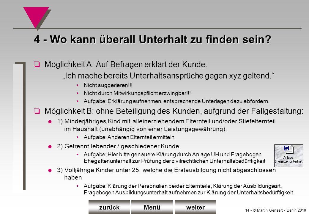 14 - © Martin Gensert - Berlin 2010 oMöglichkeit A: Auf Befragen erklärt der Kunde: Ich mache bereits Unterhaltsansprüche gegen xyz geltend. Nicht sug