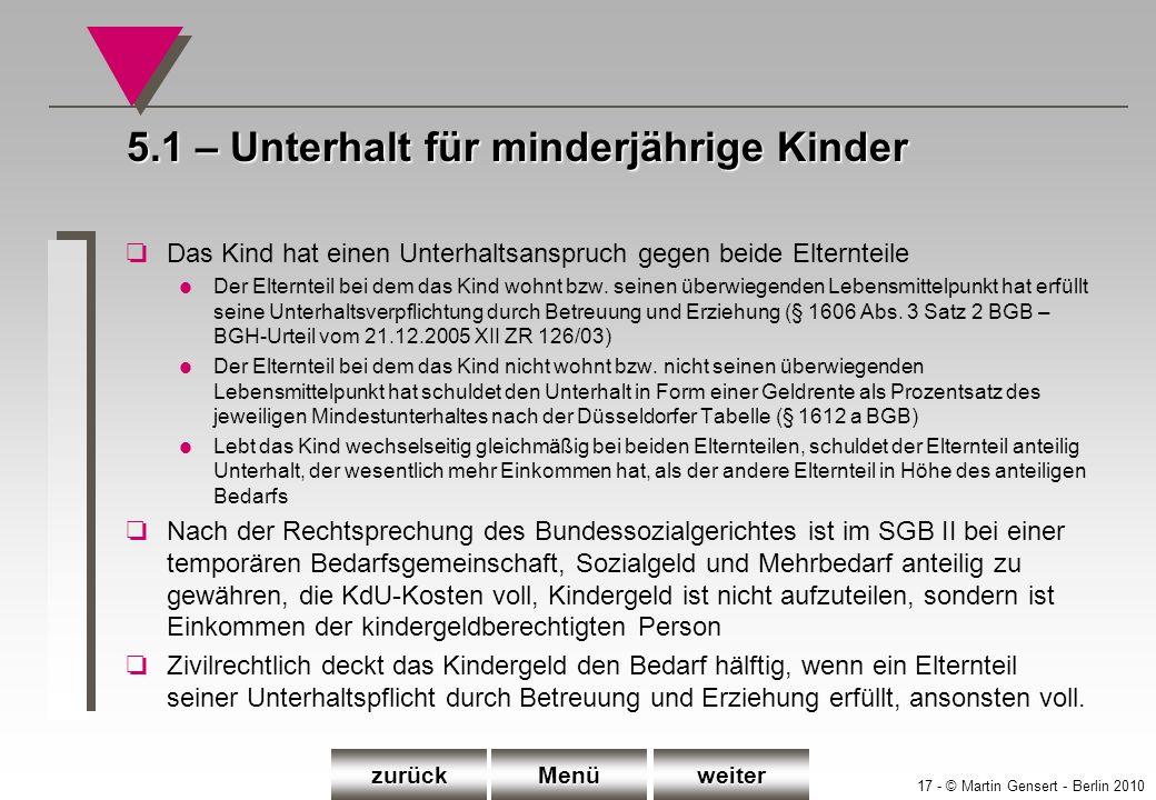 17 - © Martin Gensert - Berlin 2010 5.1 – Unterhalt für minderjährige Kinder oDas Kind hat einen Unterhaltsanspruch gegen beide Elternteile l Der Elte