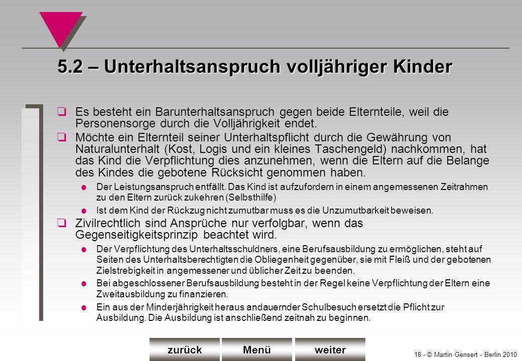 18 - © Martin Gensert - Berlin 2010 5.2 – Unterhaltsanspruch volljähriger Kinder oEs besteht ein Barunterhaltsanspruch gegen beide Elternteile, weil d