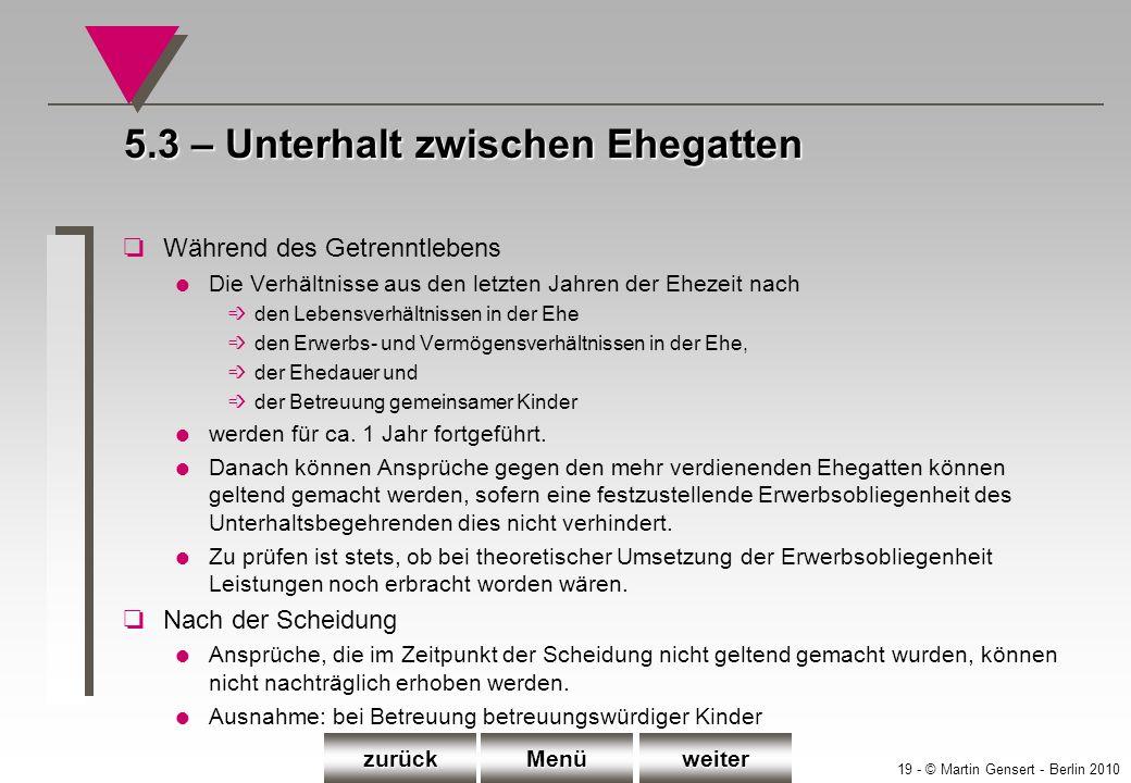 19 - © Martin Gensert - Berlin 2010 5.3 – Unterhalt zwischen Ehegatten oWährend des Getrenntlebens l Die Verhältnisse aus den letzten Jahren der Eheze
