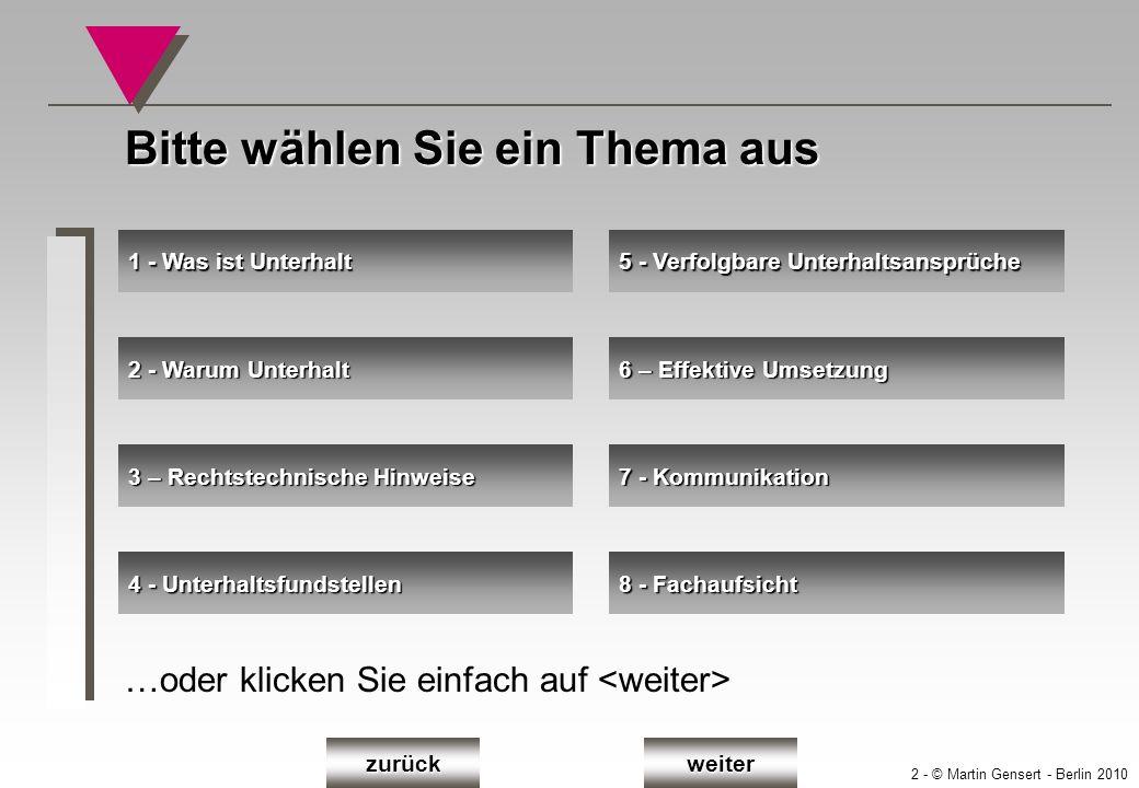 2 - © Martin Gensert - Berlin 2010 …oder klicken Sie einfach auf 1 - Was ist Unterhalt 1 - Was ist Unterhalt Bitte wählen Sie ein Thema aus 6 – Effekt