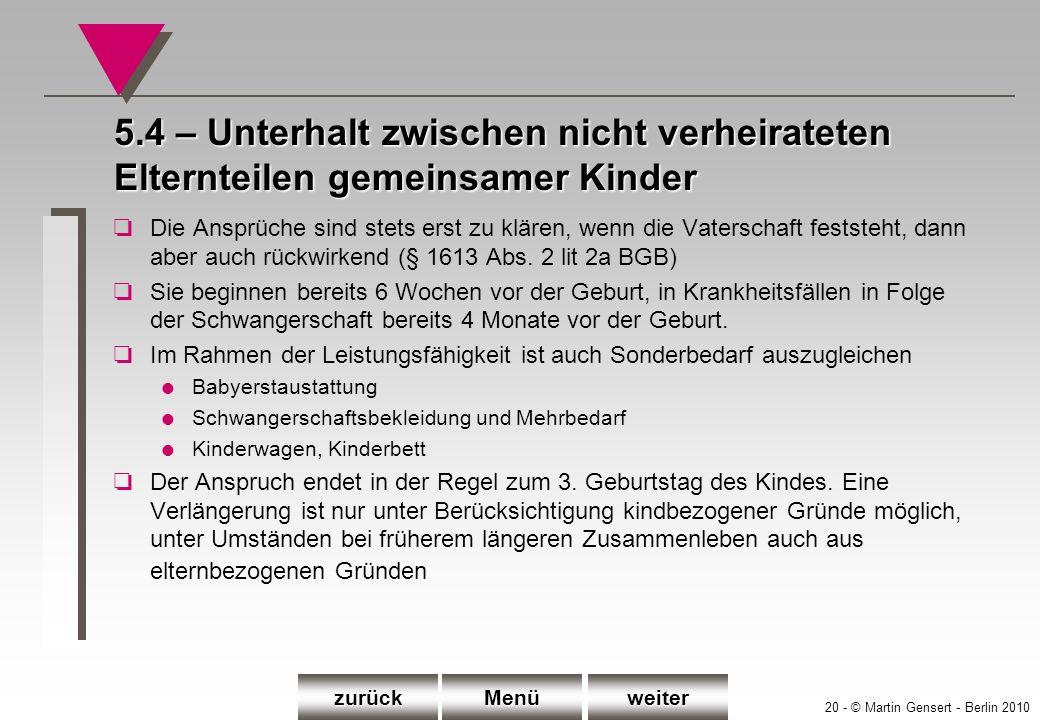 20 - © Martin Gensert - Berlin 2010 5.4 – Unterhalt zwischen nicht verheirateten Elternteilen gemeinsamer Kinder oDie Ansprüche sind stets erst zu klä