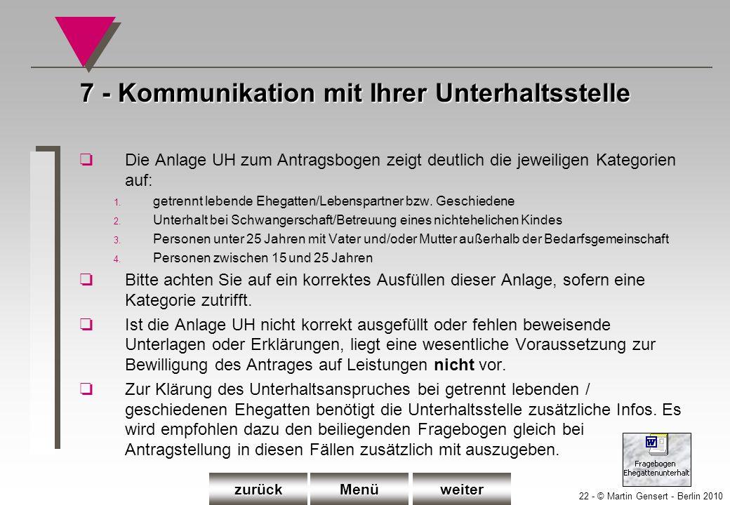22 - © Martin Gensert - Berlin 2010 7 - Kommunikation mit Ihrer Unterhaltsstelle oDie Anlage UH zum Antragsbogen zeigt deutlich die jeweiligen Kategor