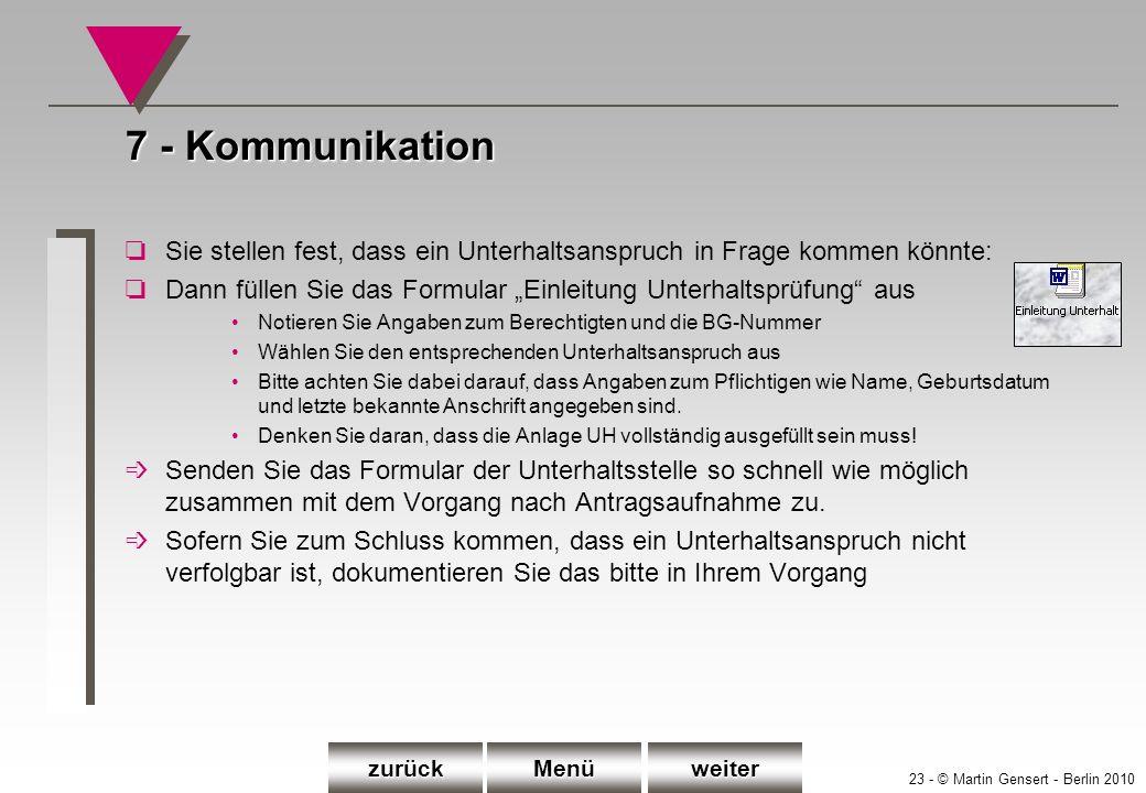23 - © Martin Gensert - Berlin 2010 7 - Kommunikation oSie stellen fest, dass ein Unterhaltsanspruch in Frage kommen könnte: oDann füllen Sie das Form