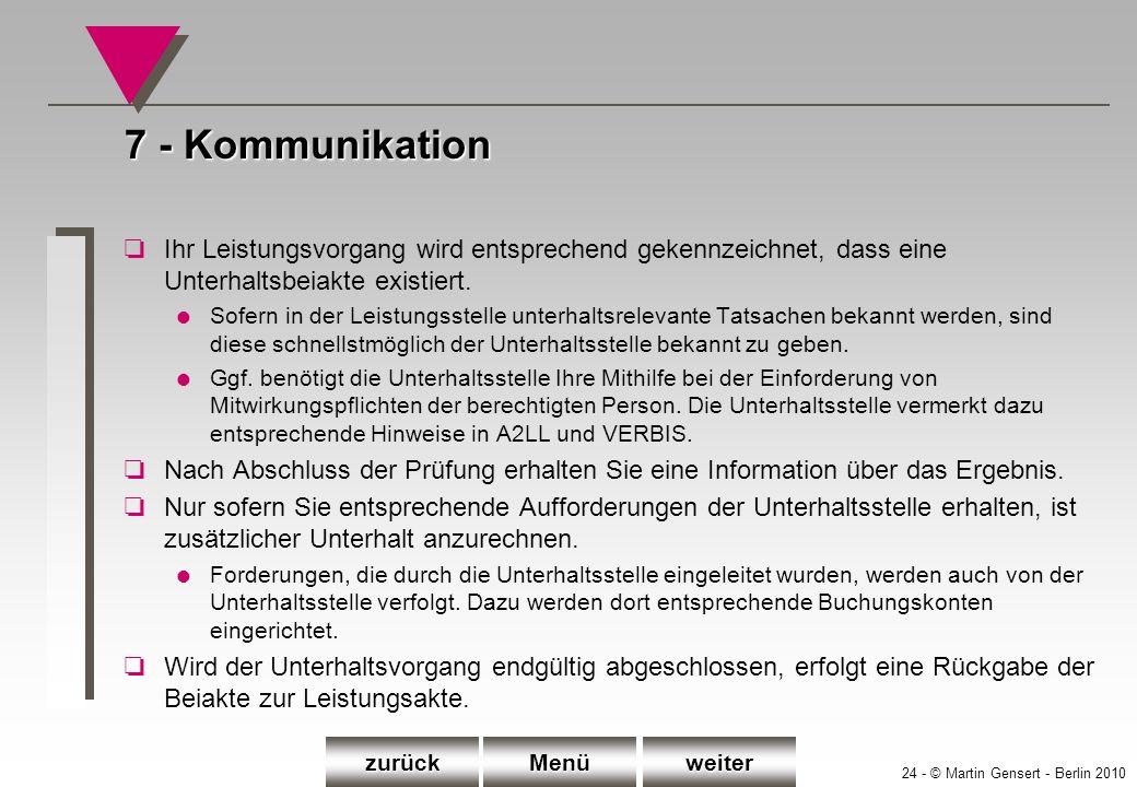 24 - © Martin Gensert - Berlin 2010 7 - Kommunikation oIhr Leistungsvorgang wird entsprechend gekennzeichnet, dass eine Unterhaltsbeiakte existiert. l