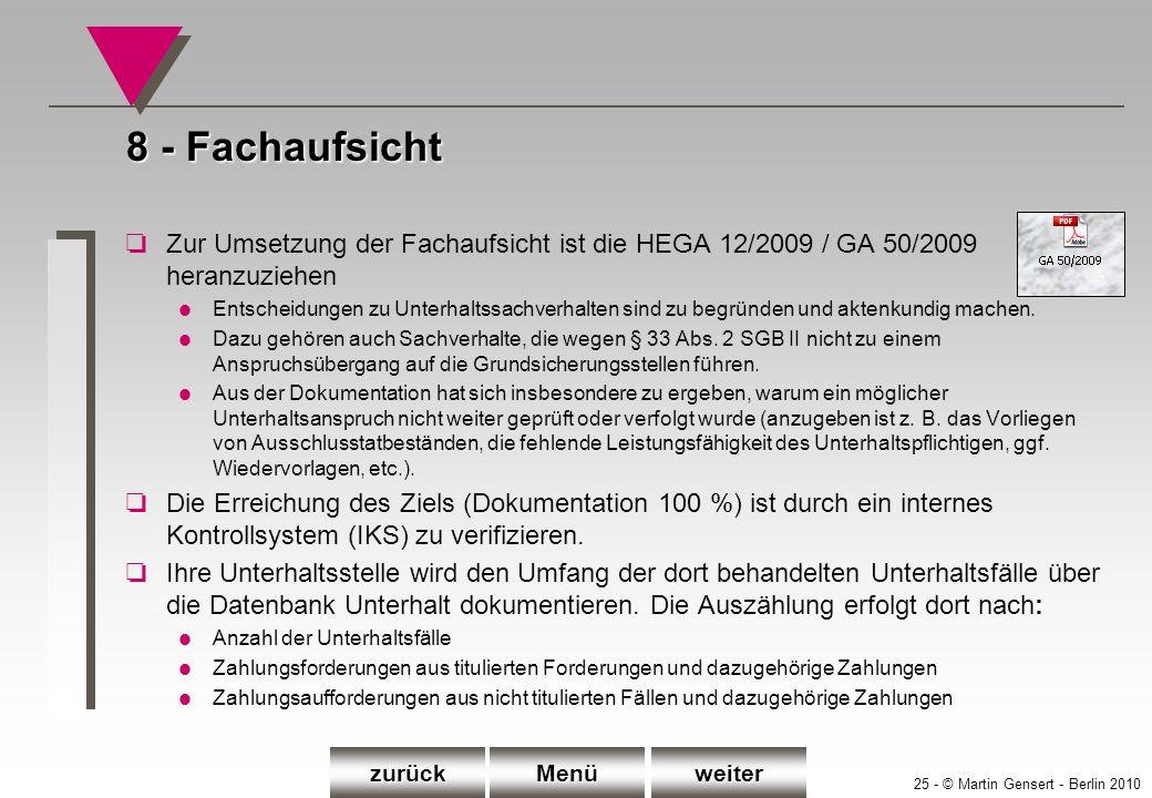 25 - © Martin Gensert - Berlin 2010 8 - Fachaufsicht oZur Umsetzung der Fachaufsicht ist die HEGA 12/2009 / GA 50/2009 heranzuziehen l Entscheidungen