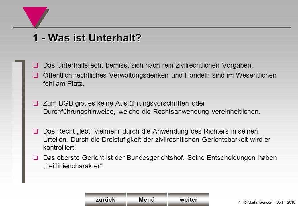 4 - © Martin Gensert - Berlin 2010 1 - Was ist Unterhalt? oDas Unterhaltsrecht bemisst sich nach rein zivilrechtlichen Vorgaben. oÖffentlich-rechtlich