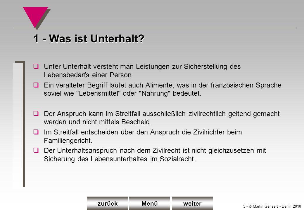 5 - © Martin Gensert - Berlin 2010 1 - Was ist Unterhalt? oUnter Unterhalt versteht man Leistungen zur Sicherstellung des Lebensbedarfs einer Person.