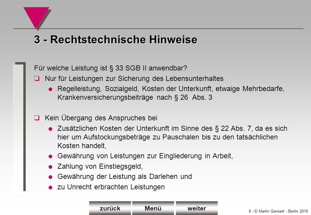 8 - © Martin Gensert - Berlin 2010 3 - Rechtstechnische Hinweise Für welche Leistung ist § 33 SGB II anwendbar? oNur für Leistungen zur Sicherung des