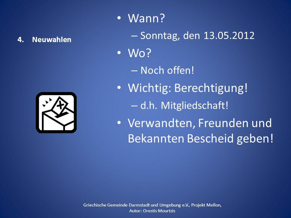 4.Neuwahlen Wann? –S–Sonntag, den 13.05.2012 Wo? –N–Noch offen! Wichtig: Berechtigung! –d–d.h. Mitgliedschaft! Verwandten, Freunden und Bekannten Besc
