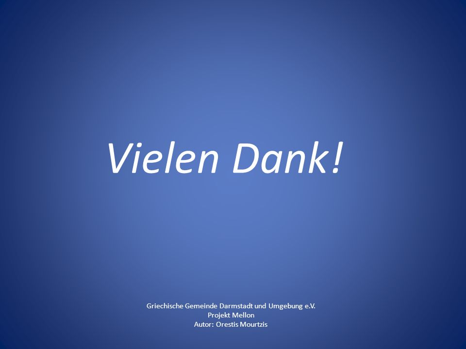 Vielen Dank! Griechische Gemeinde Darmstadt und Umgebung e.V. Projekt Mellon Autor: Orestis Mourtzis