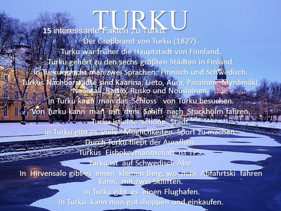 TURKU 15 interessante Fakten zu Turku: Der Groβbrand von Turku (1827). Turku war frϋher die Hauptstadt von Finnland. Turku gehört zu den sechs gröβten