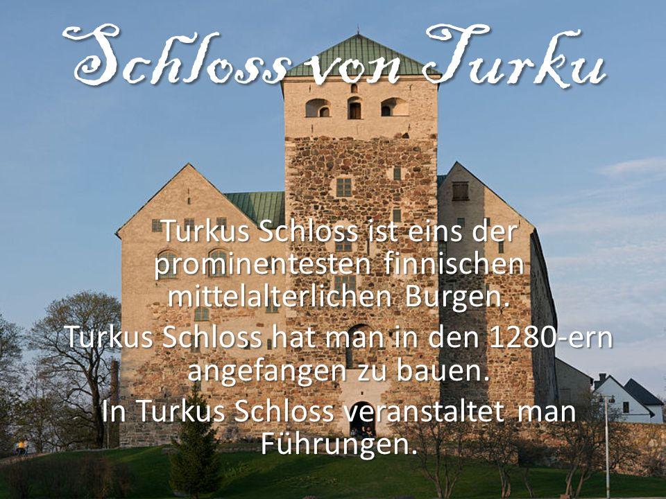 Schloss von Turku Turkus Schloss ist eins der prominentesten finnischen mittelalterlichen Burgen. Turkus Schloss hat man in den 1280-ern angefangen zu