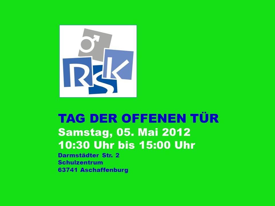 TAG DER OFFENEN TÜR Samstag, 05. Mai 2012 10:30 Uhr bis 15:00 Uhr Darmstädter Str. 2 Schulzentrum 63741 Aschaffenburg