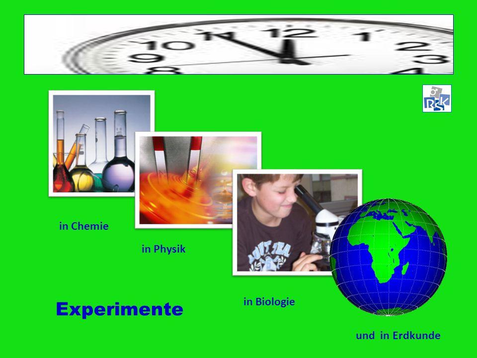 in Chemie in Physik in Biologie und in Erdkunde Experimente