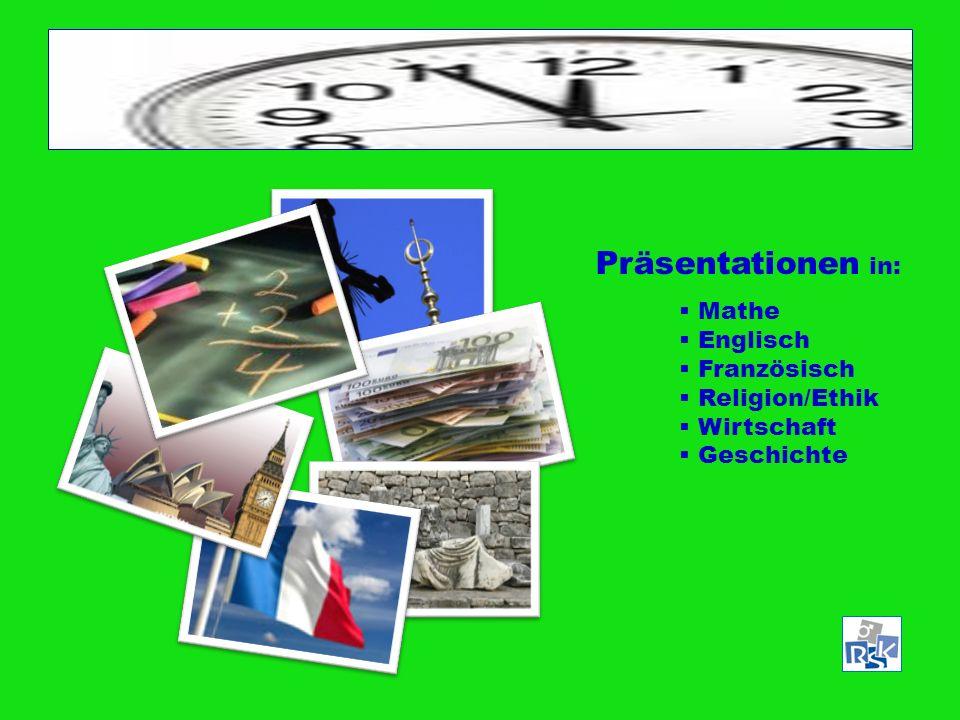 Präsentationen in: Mathe Englisch Französisch Religion/Ethik Wirtschaft Geschichte